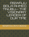 ASIWAJU BOLA AHMED TINUBU– THE VISIONARY LEADER OF OUR TIME…. This book is available @ amazon bookstore or call 08160900157