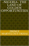 NIGERIA…THE LAND OF GOLDEN OPPORTUNITIES. This book is available at Amazon bookstore or call 08160900157 to order