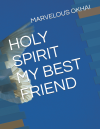 HOLY SPIRIT MY BEST FRIEND…Available @ Amazon bookstore