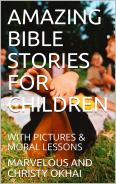 AMAZING BIBLE STORIES FOR CHILDREN WITH PICTURES & MORAL LESSONS … available @ Amazon bookstore