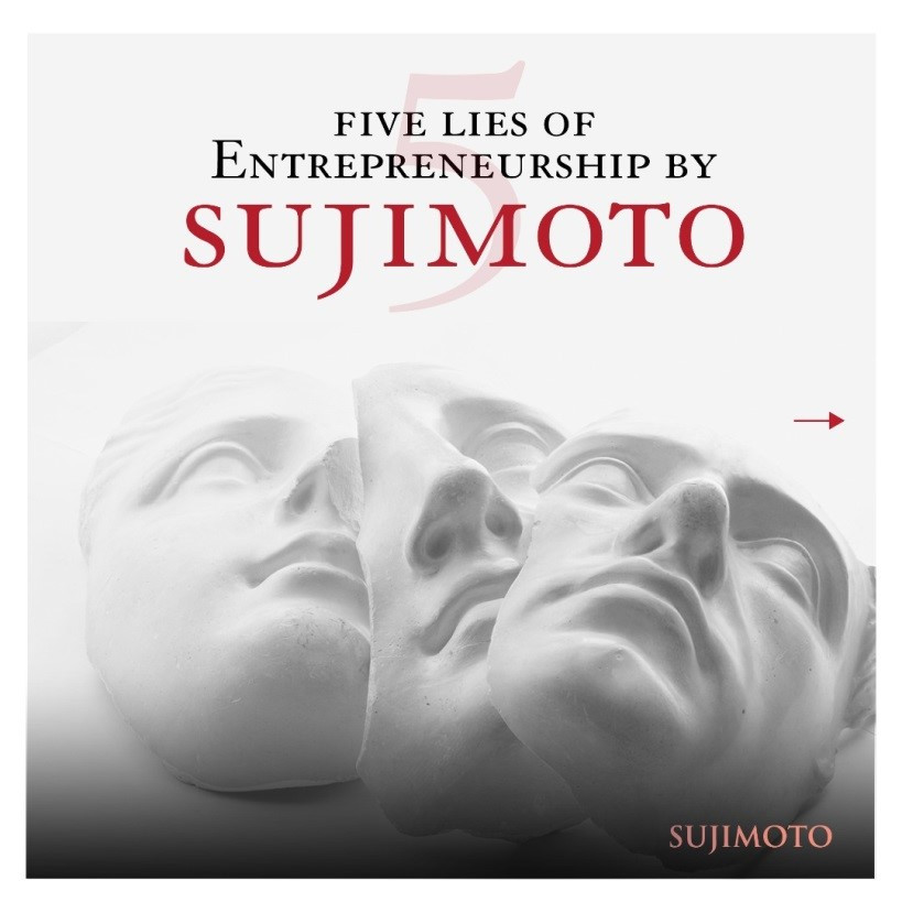 FIVE LIES OF ENTREPRENEURSHIP BY SUJIMOTO