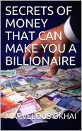 SECRETS OF MONEY THAT CAN TURN YOU TO A BILLIONAIRE … available @ AMAZON bookstore